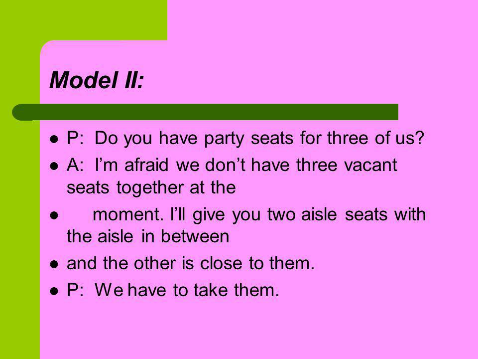 Model II: P: Do you have party seats for three of us.