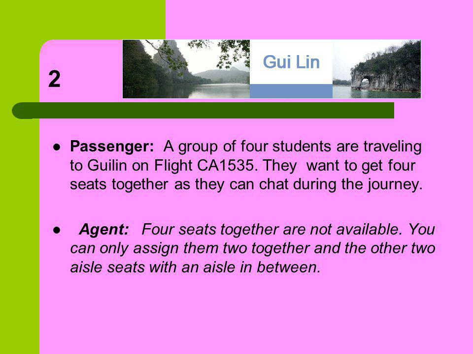 2 Passenger: A group of four students are traveling to Guilin on Flight CA1535.