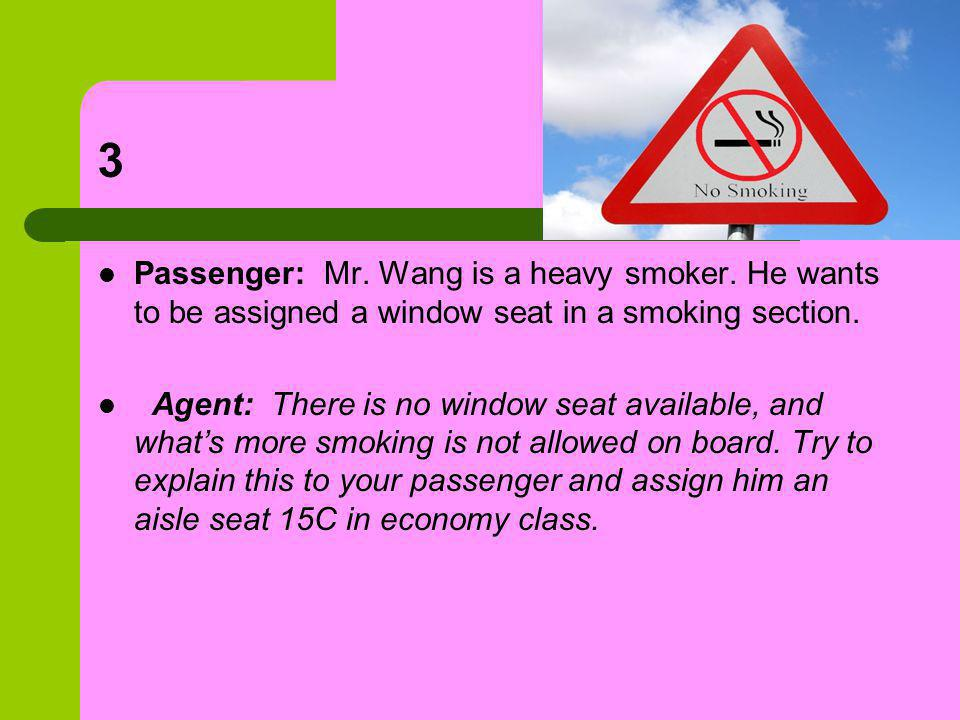 3 Passenger: Mr. Wang is a heavy smoker.