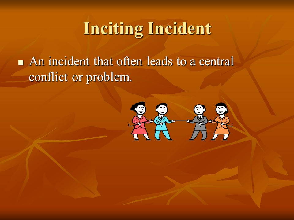 Inciting Incident An incident that often leads to a central conflict or problem.