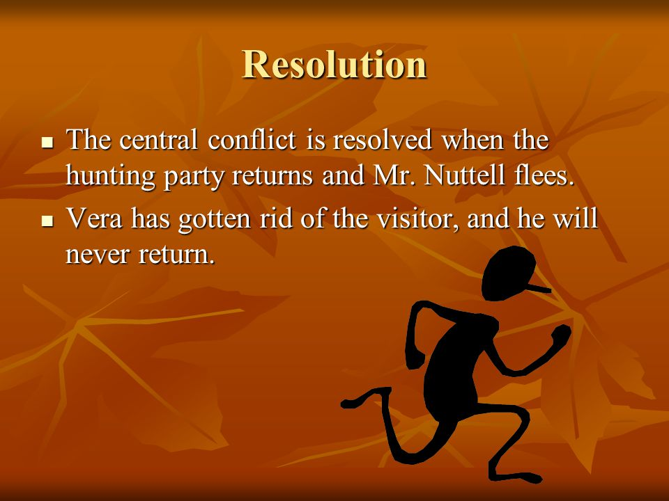 Resolution The central conflict is resolved when the hunting party returns and Mr.