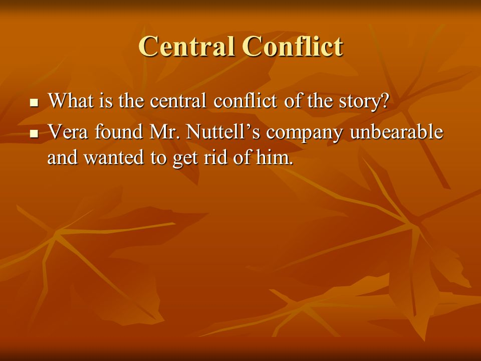 Central Conflict What is the central conflict of the story.