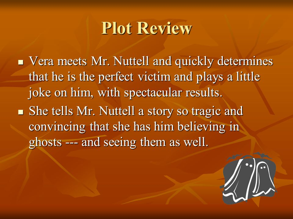 Plot Review Vera meets Mr. Nuttell and quickly determines that he is the perfect victim and plays a little joke on him, with spectacular results. Vera