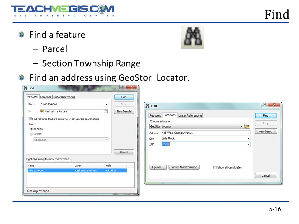 5-16 Find Find a feature –Parcel –Section Township Range Find an address using GeoStor_Locator.