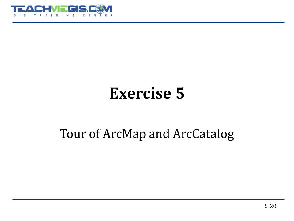 5-20 Tour of ArcMap and ArcCatalog Exercise 5