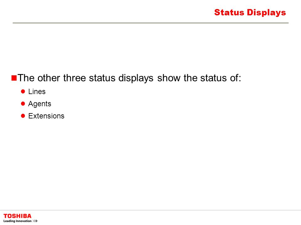 Status Displays The other three status displays show the status of: Lines Agents Extensions