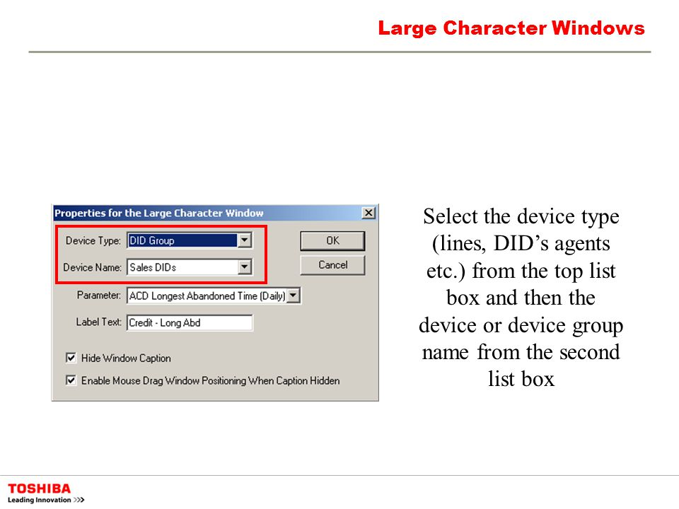 Large Character Windows Select the device type (lines, DIDs agents etc.) from the top list box and then the device or device group name from the secon