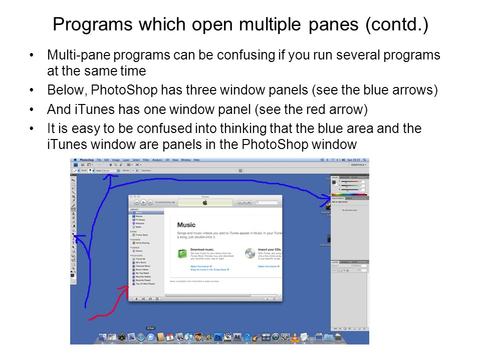 Programs which open multiple panes (contd.) Multi-pane programs can be confusing if you run several programs at the same time Below, PhotoShop has thr