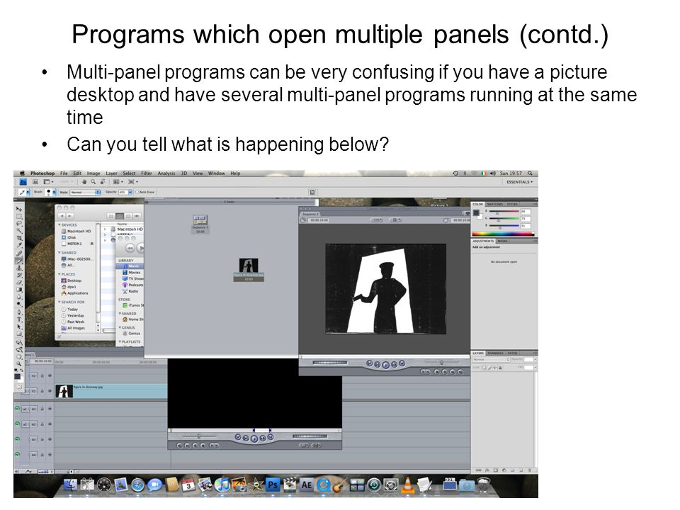 Programs which open multiple panels (contd.) Multi-panel programs can be very confusing if you have a picture desktop and have several multi-panel pro