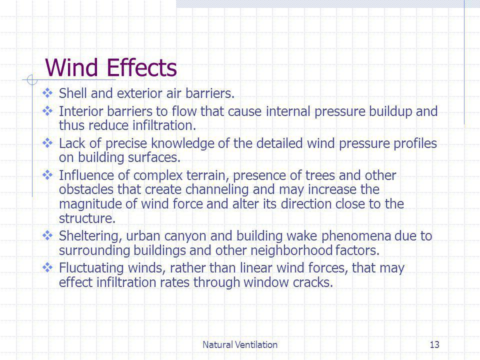 Natural Ventilation13 Wind Effects Shell and exterior air barriers. Interior barriers to flow that cause internal pressure buildup and thus reduce inf