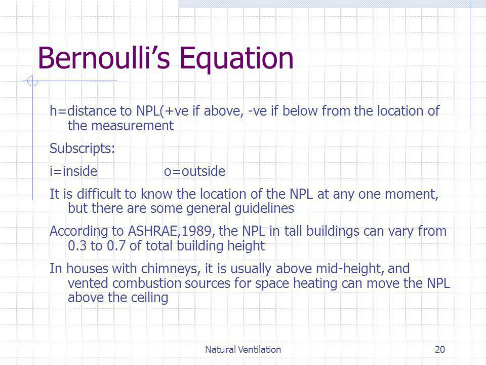 Natural Ventilation20 Bernoullis Equation h=distance to NPL(+ve if above, -ve if below from the location of the measurement Subscripts: i=inside o=out