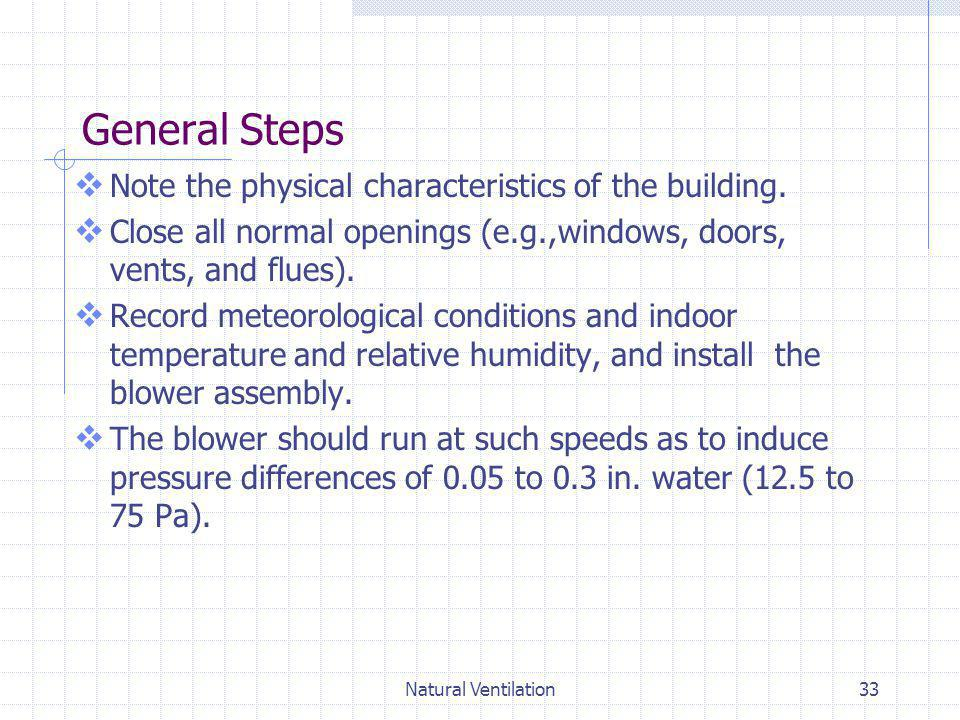 Natural Ventilation33 General Steps Note the physical characteristics of the building. Close all normal openings (e.g.,windows, doors, vents, and flue
