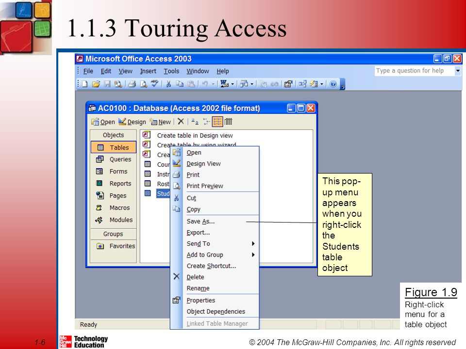 © 2004 The McGraw-Hill Companies, Inc. All rights reserved1-6 1.1.3 Touring Access Figure 1.9 Right-click menu for a table object This pop- up menu ap