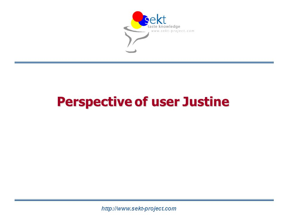 http://www.sekt-project.com Perspective of user Justine