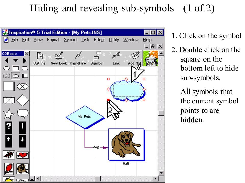 Hiding and revealing sub-symbols Hiding and revealing sub-symbols (1 of 2) 1.