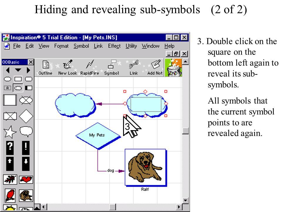 Hiding and revealing sub-symbols Hiding and revealing sub-symbols (2 of 2) 3.