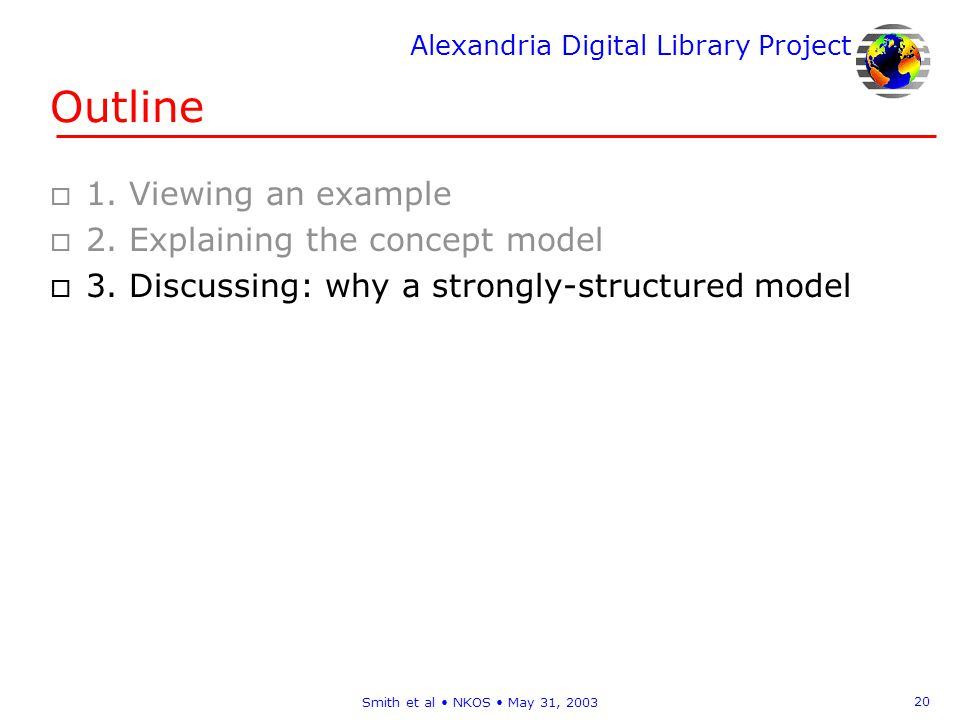 Alexandria Digital Library Project 20 Smith et al NKOS May 31, 2003 Outline o 1.
