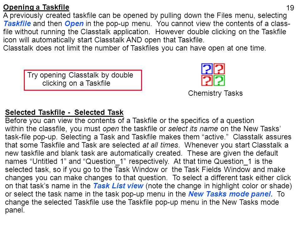 19 Opening a Taskfile A previously created taskfile can be opened by pulling down the Files menu, selecting Taskfile and then Open in the pop-up menu.