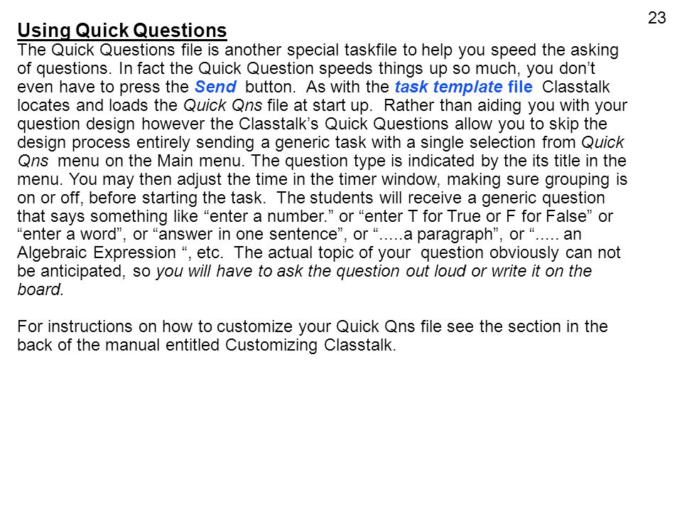 23 Using Quick Questions The Quick Questions file is another special taskfile to help you speed the asking of questions. In fact the Quick Question sp