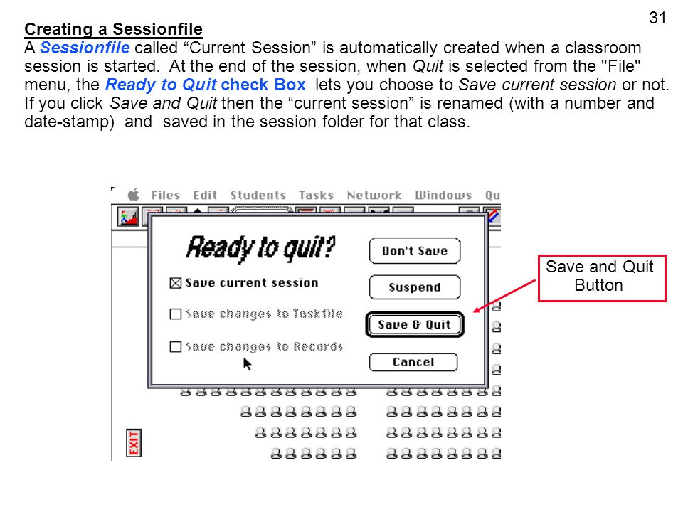 31 Creating a Sessionfile A Sessionfile called Current Session is automatically created when a classroom session is started. At the end of the session