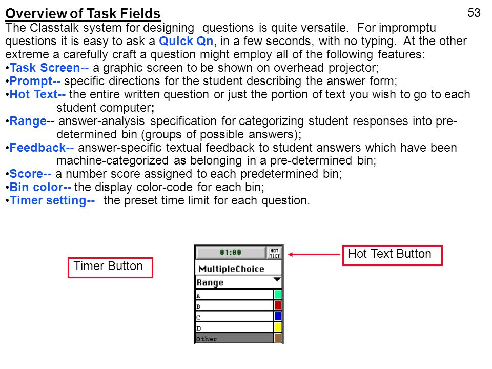53 Overview of Task Fields The Classtalk system for designing questions is quite versatile. For impromptu questions it is easy to ask a Quick Qn, in a