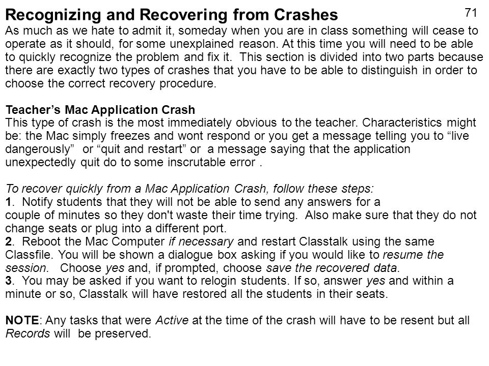 71 Recognizing and Recovering from Crashes As much as we hate to admit it, someday when you are in class something will cease to operate as it should,