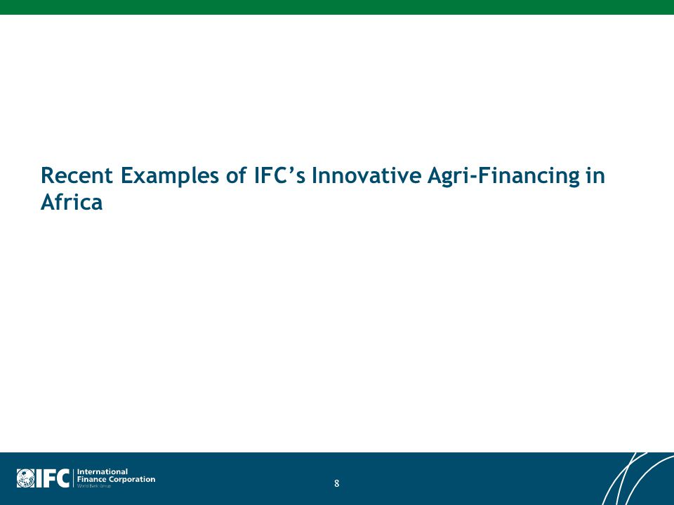 Recent Examples of IFCs Innovative Agri-Financing in Africa 8