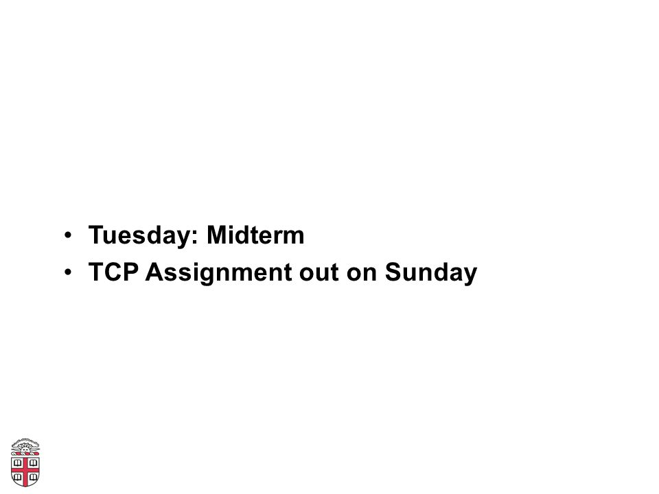 Tuesday: Midterm TCP Assignment out on Sunday