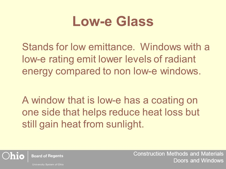 Construction Methods and Materials Doors and Windows Low-e Glass Stands for low emittance. Windows with a low-e rating emit lower levels of radiant en
