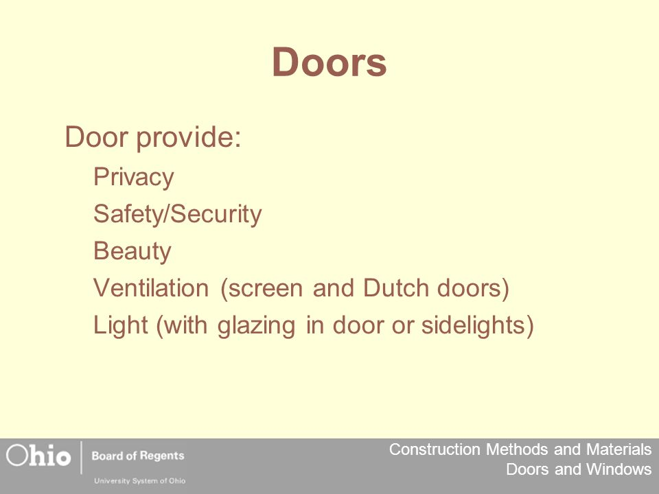 Construction Methods and Materials Doors and Windows Doors Door provide: Privacy Safety/Security Beauty Ventilation (screen and Dutch doors) Light (wi