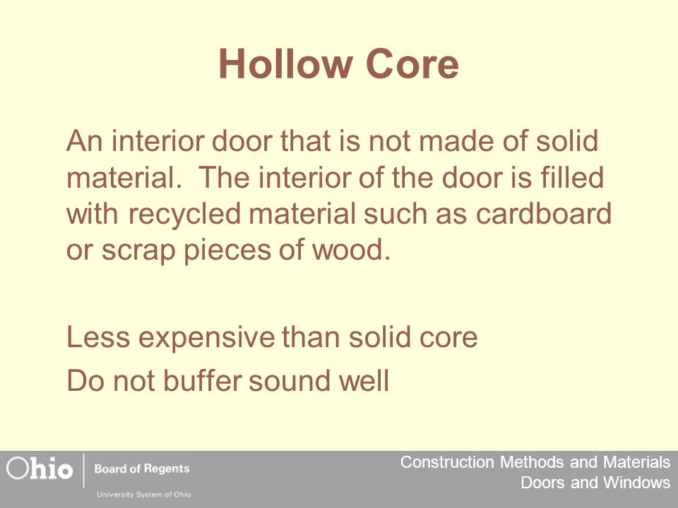 Construction Methods and Materials Doors and Windows Hollow Core An interior door that is not made of solid material. The interior of the door is fill