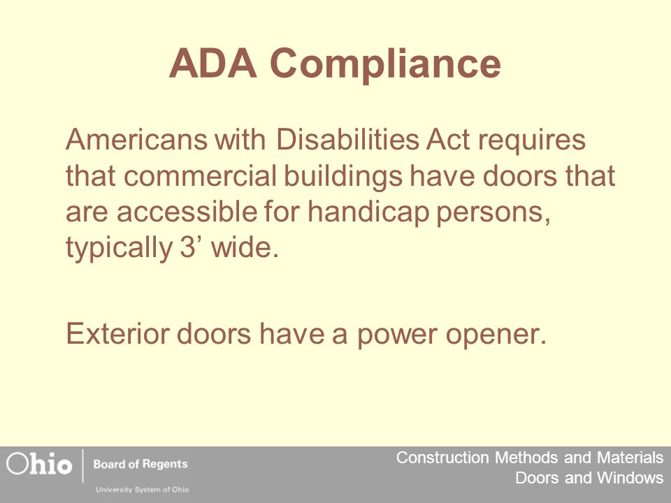Construction Methods and Materials Doors and Windows ADA Compliance Americans with Disabilities Act requires that commercial buildings have doors that