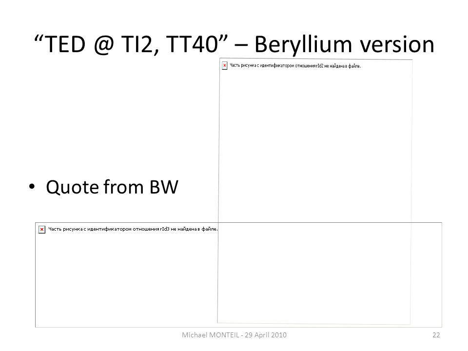 TED @ TI2, TT40 – Beryllium version Quote from BW Michael MONTEIL - 29 April 201022