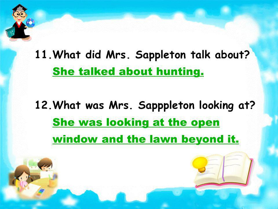 11.What did Mrs.Sappleton talk about. She talked about hunting.