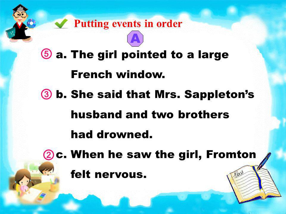 Putting events in order A a.The girl pointed to a large French window.