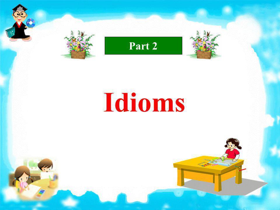 Part 2 Idioms