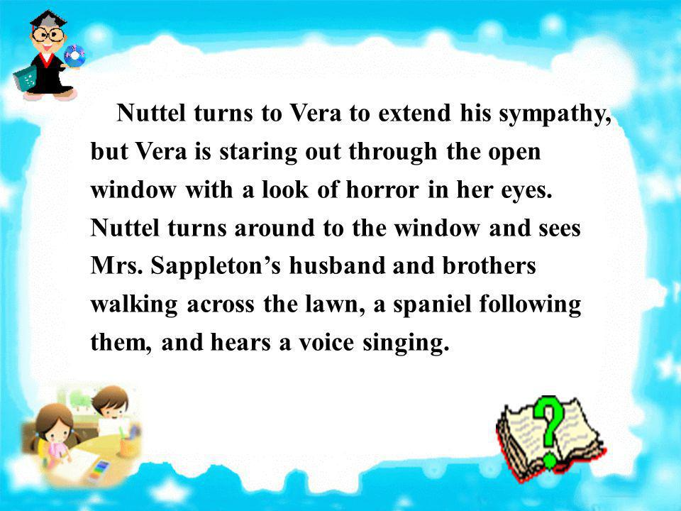 Nuttel turns to Vera to extend his sympathy, but Vera is staring out through the open window with a look of horror in her eyes.