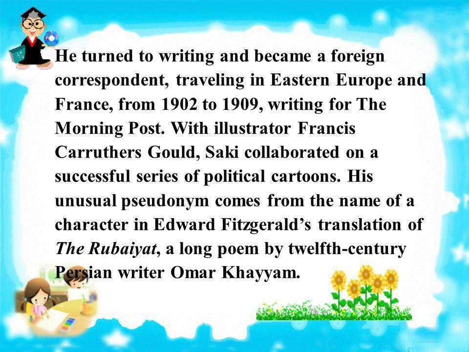 He turned to writing and became a foreign correspondent, traveling in Eastern Europe and France, from 1902 to 1909, writing for The Morning Post.