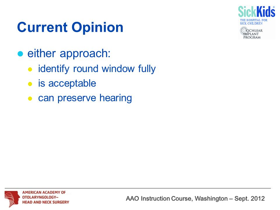 Current Opinion either approach: identify round window fully is acceptable can preserve hearing