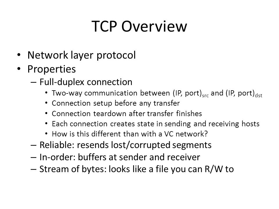 TCP Overview Network layer protocol Properties – Full-duplex connection Two-way communication between (IP, port) src and (IP, port) dst Connection set