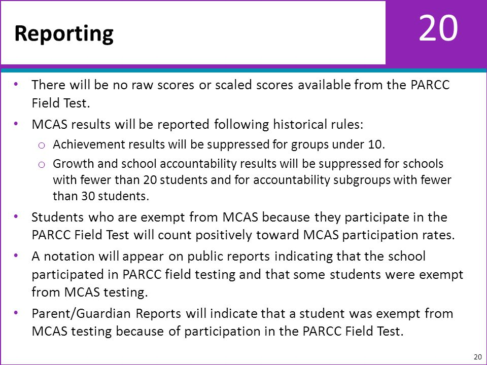 20 There will be no raw scores or scaled scores available from the PARCC Field Test.