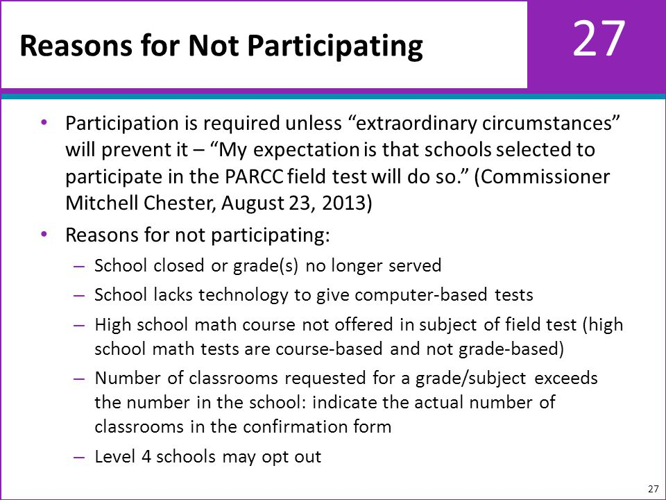 27 Participation is required unless extraordinary circumstances will prevent it – My expectation is that schools selected to participate in the PARCC field test will do so.