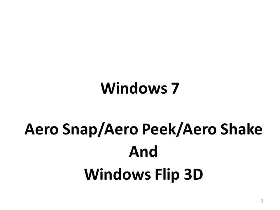 Windows 7 Aero Snap/Aero Peek/Aero Shake And Windows Flip 3D 1