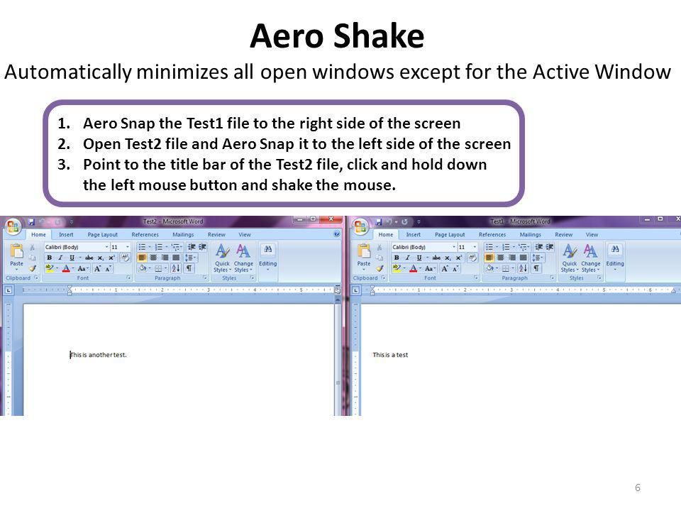 Aero Shake Automatically minimizes all open windows except for the Active Window 6 1.Aero Snap the Test1 file to the right side of the screen 2.Open T
