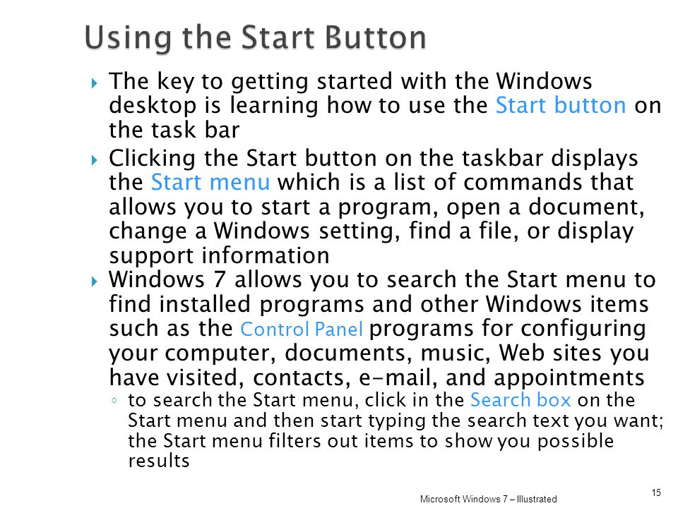 The key to getting started with the Windows desktop is learning how to use the Start button on the task bar Clicking the Start button on the taskbar d