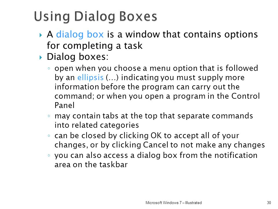 A dialog box is a window that contains options for completing a task Dialog boxes: open when you choose a menu option that is followed by an ellipsis
