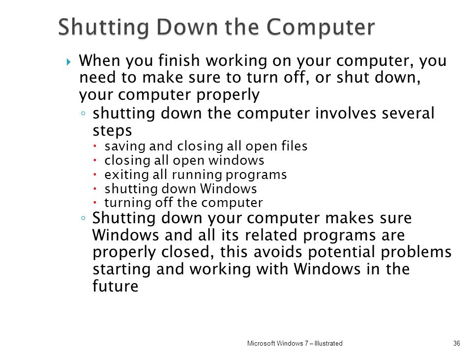 When you finish working on your computer, you need to make sure to turn off, or shut down, your computer properly shutting down the computer involves