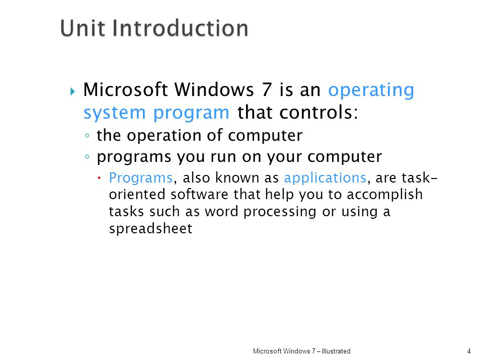 Microsoft Windows 7 is an operating system program that controls: the operation of computer programs you run on your computer Programs, also known as