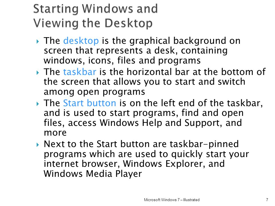 The desktop is the graphical background on screen that represents a desk, containing windows, icons, files and programs The taskbar is the horizontal