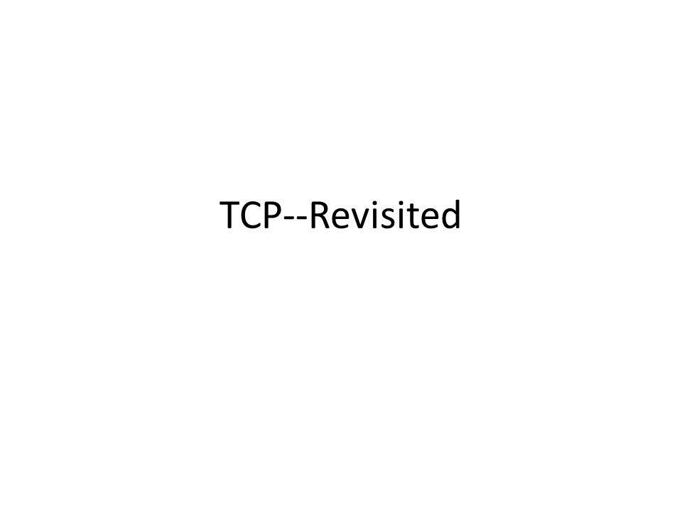TCP--Revisited